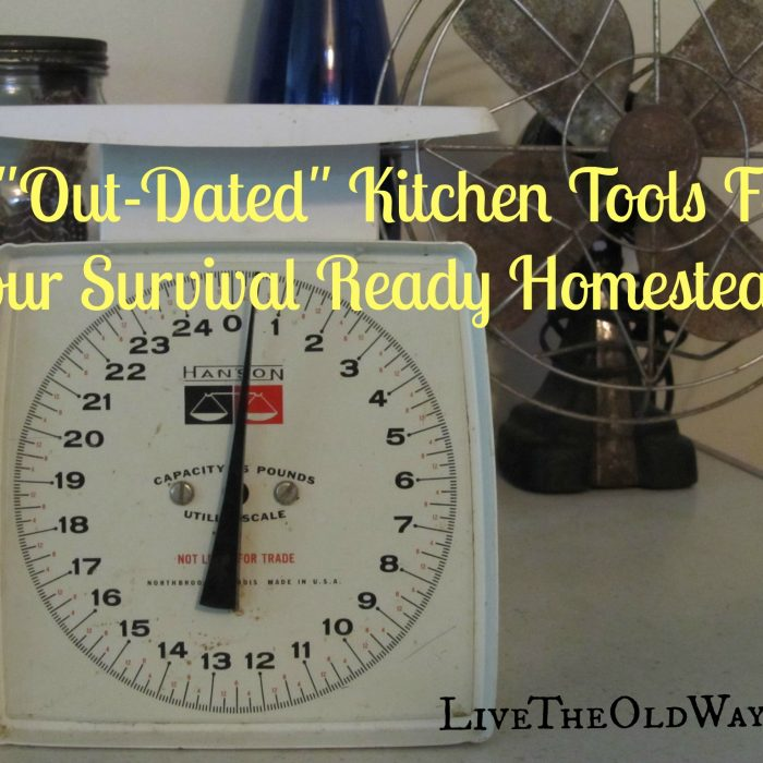 "11 ""Out-Dated"" Kitchen Tools For Your Survival Ready Homestead"